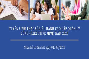 Tuyển sinh Thạc sĩ Điều hành Cao cấp Quản lý Công (Executive MPM) năm 2020